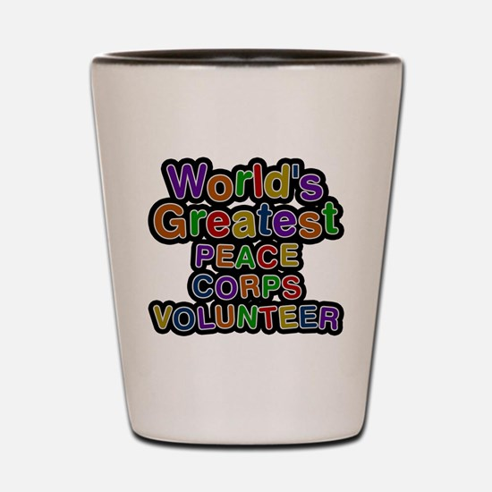 Worlds Greatest PEACE CORPS VOLUNTEER Shot Glass
