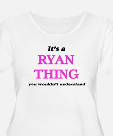 It's a Ryan thing, you would Plus Size T-Shirt