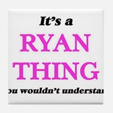 It's a Ryan thing, you wouldn&#39 Tile Coaster