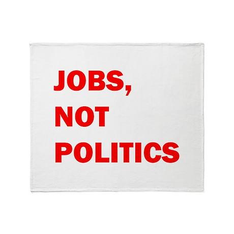 JOBS, NOT POLITICS Throw Blanket