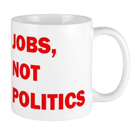 JOBS, NOT POLITICS Mug