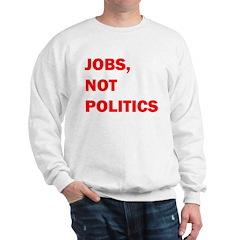 JOBS, NOT POLITICS Sweatshirt