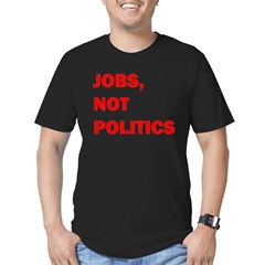 JOBS, NOT POLITICS T