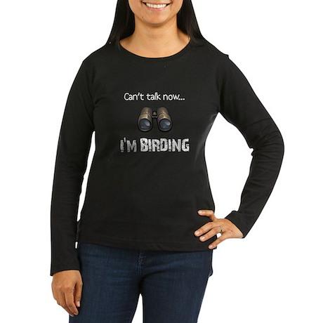 Can't talk now... I'm Birding Women's Long Sleeve