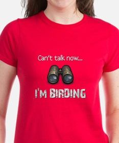 Can't talk now... I'm Birding Tee