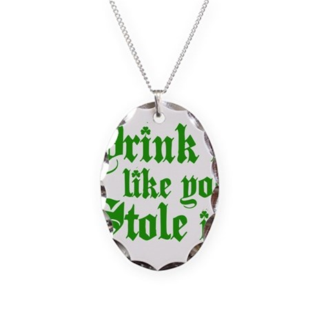Drink it like you stole it! Necklace Oval Charm