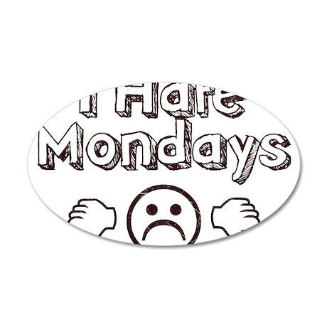 I Hate Mondays 38.5 x 24.5 Oval Wall Peel