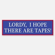 Lordy, I hope there are tapes! Bumper Bumper Bumper Sticker