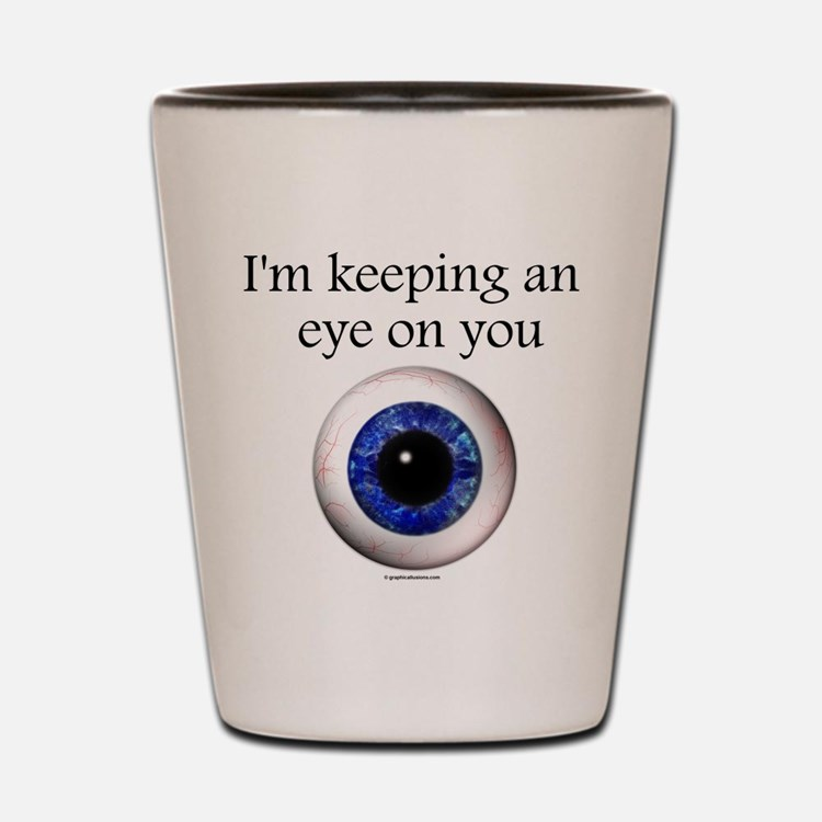 Keeping an Eye on You Shot Glass