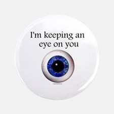 """Keeping an Eye on You 3.5"""" Button"""