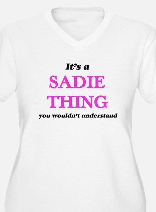 It's a Sadie thing, you woul Plus Size T-Shirt