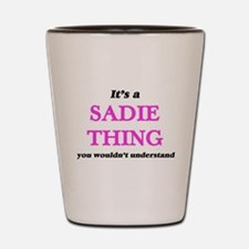 It's a Sadie thing, you wouldn' Shot Glass