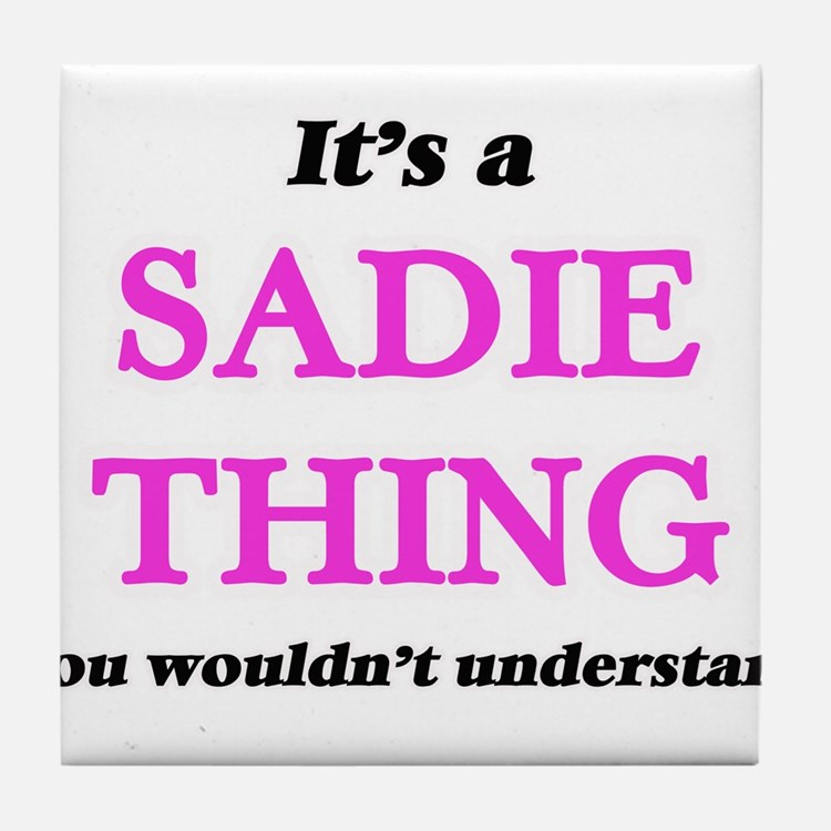 It's a Sadie thing, you wouldn&#3 Tile Coaster