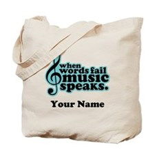 Words Fail Music Speaks Custom Tote Bag