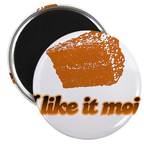 I like it moist Magnet