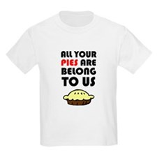All Your Pies Are Belong To U T-Shirt