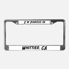 Famous in Whittier License Plate Frame