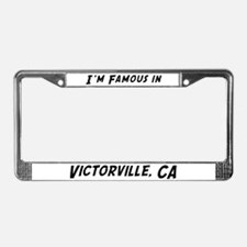 Famous in Victorville License Plate Frame