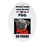 THE MORE I LOVE MY PUG Oval Ornament