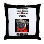 THE MORE I LOVE MY PUG Throw Pillow
