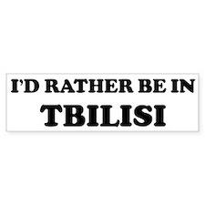 Rather be in Tbilisi Bumper Bumper Sticker