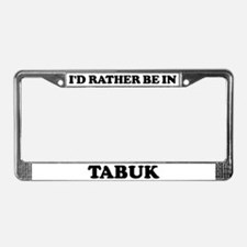 Rather be in Tabuk License Plate Frame