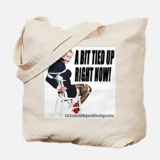 A Bit Tied Up Right Now! Tote Bag