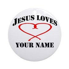Jesus Loves (YOUR NAME) Ornament (Round)