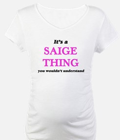 It's a Saige thing, you woul Shirt