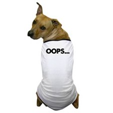 Oops.. Dog T-Shirt