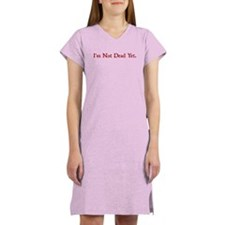 I'm Not Dead Yet Women's Nightshirt