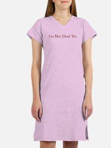 I'm Not Dead Yet Women's Nightshirt