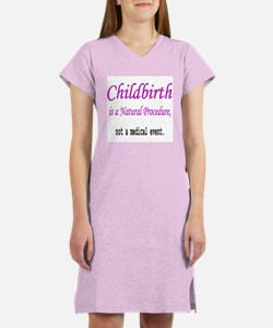 Childbirth is a Natural Proce Women's Nightshirt