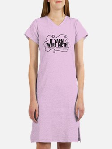 If yarn were meth I wouldn't Women's Nightshirt