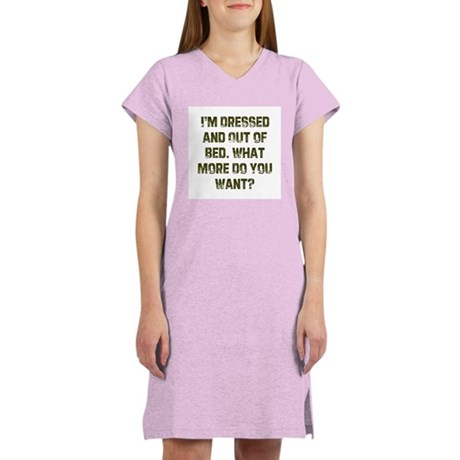 I'm Dressed and Out of Bed. W Women's Nightshirt