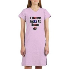 I Throw Rocks At Houses Women's Nightshirt