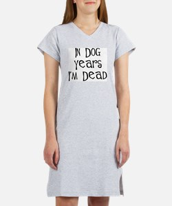 In dog years I'm dead birthday Women's Nightshirt