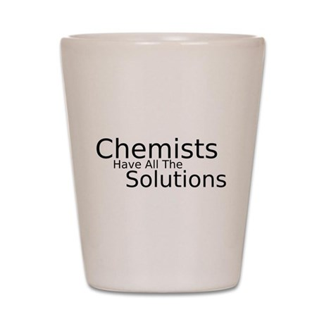 Chemists Have Solutions Shot Glass