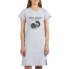 Titus Pullo for PresidentWomen's Nightshirt