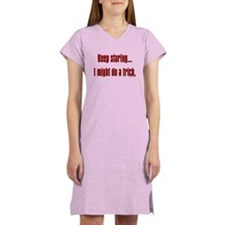 Keep staring. I might do a t Women's Nightshirt