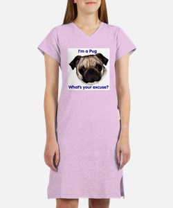 """I'm a Pug - what's your excu Women's Nightshirt"