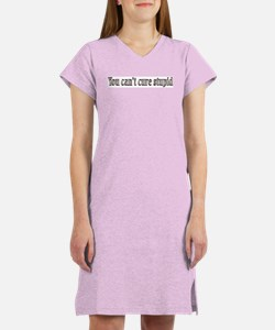 You can't cure stupid Women's Pink Nightshirt