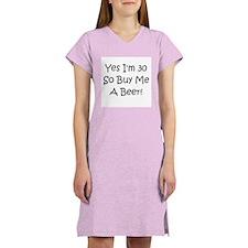 Yes I'm 30 So Buy Me A Beer! Women's Nightshirt