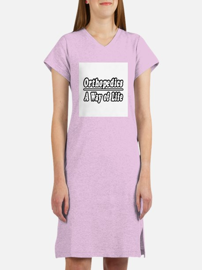"""Orthopedics: A Way of Life"" Women's Nightshirt"