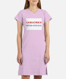 Geriatrics Never Gets Old. Women's Nightshirt