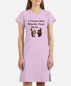 She wants your nuts Women's Nightshirt