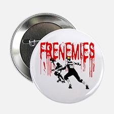 """Frenemies 2.25"""" Button"""