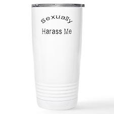 Sexually Harass Me Travel Mug