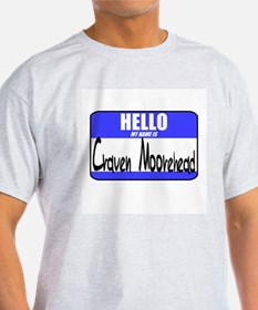 My Name Is Craven Moorehead T-Shirt