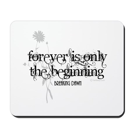Forever is Only the Beginning by Twibaby Mousepad